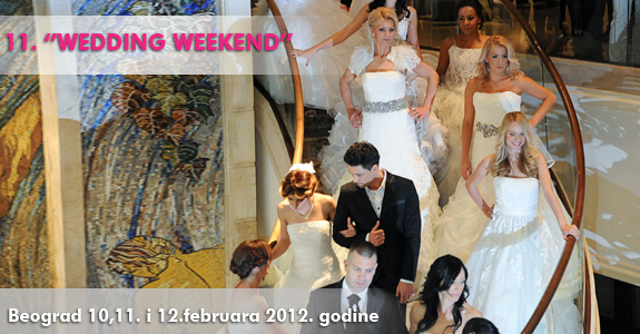 "11. ""WEDDING WEEKEND"" u Beogradu 10, 11. i 12. februar 2012."